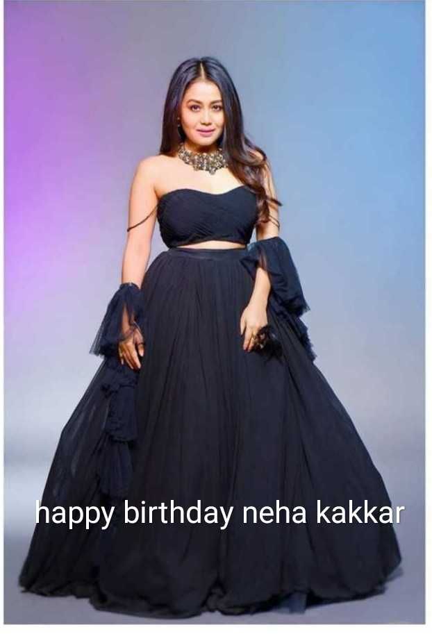 শুভ জন্মদিন নেহা কাক্কার - happy birthday neha kakkar - ShareChat