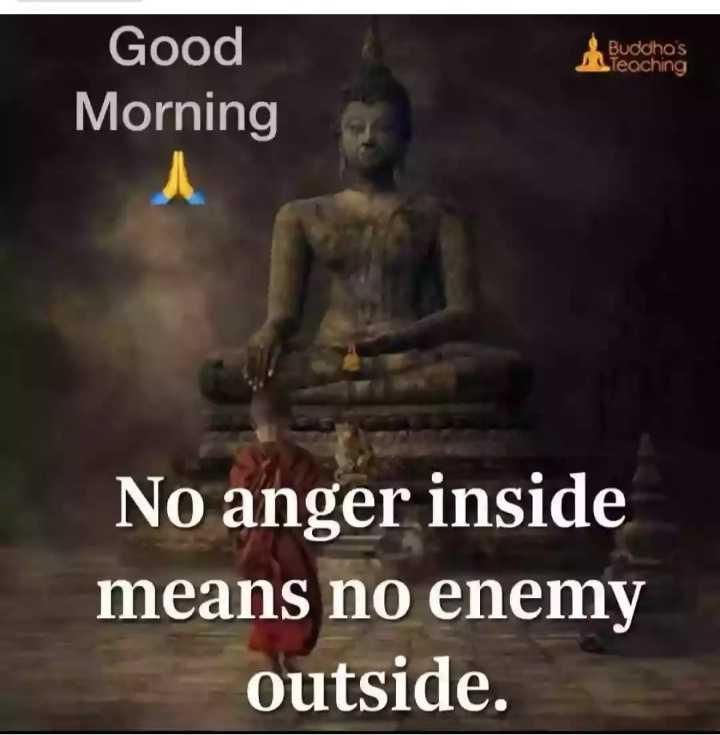 🌞সুপ্রভাত - Buddho ' s Teaching Good Morning No anger inside means no enemy outside . - ShareChat