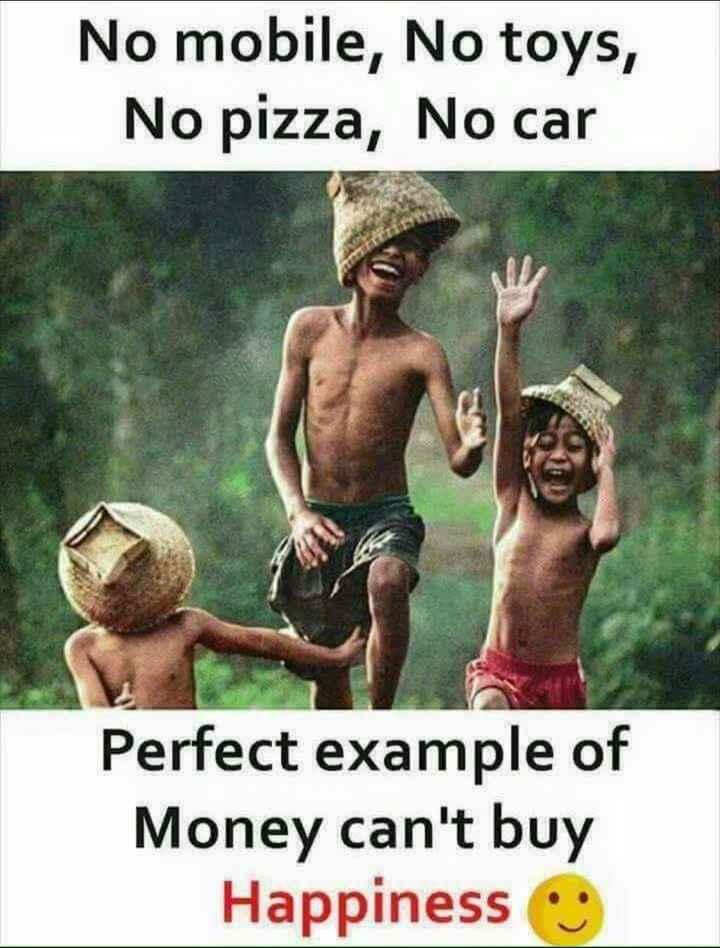 👶 সৰুকালৰ কথাবোৰ - No mobile , No toys , No pizza , No car Perfect example of Money can ' t buy Happiness - ShareChat