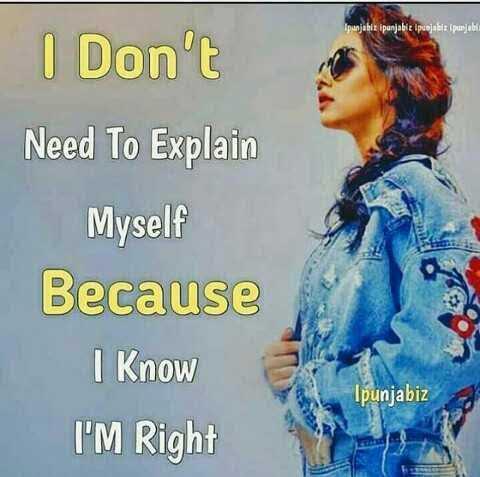 😎 ਐਟੀਟਿਉਡ ਸਟੇਟਸ - punjahit ipanjabir ipunjabis ipunjabi I Don ' t Need To Explain Myself Because I Know I ' M Right Ipunjabiz - ShareChat