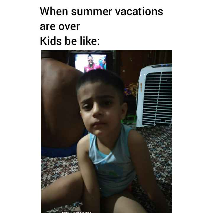 ਗਰਮੀ ਆ ਬਹੁਤ - When summer vacations are over Kids be like : - ShareChat