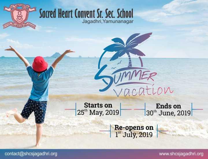 ਗਰਮੀ ਦੀਆਂ ਛੁੱਟੀਆਂ - Com e Sacred Heart Convent Sr . Sec . School Jagadhri , Yamunanagar DUMMER vacation | Starts on L 25th May , 2019 Ends on 30th June , 2019 2020197 | Re - opens on | 1 * July , 2019 contact @ shcsjagadhri . org www . shcsjagadhri . org - ShareChat