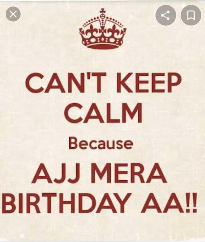 🎂  ਜਨਮਦਿਨ - CO . CAN ' T KEEP CALM Because AJJ MERA BIRTHDAY AA ! ! - ShareChat