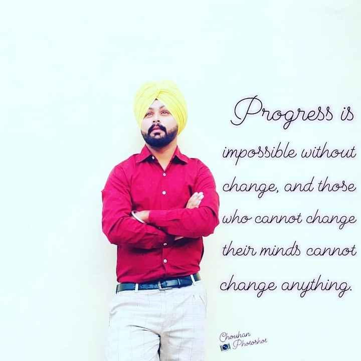 💖 ਦਿਲ ਦੇ ਜਜਬਾਤ - Progress is impossible without change , and those who cannot change their minds cannot change anything . Chouhan 10 Photoshot - ShareChat