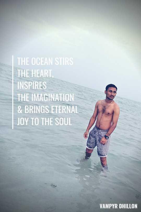 ਦਿਲ ਦੇ ਜਜ਼ਬਾਤ - THE OCEAN STIRS THE HEART , INSPIRES THE IMAGINATION & BRINGS ETERNAL JOY TO THE SOUL VAMPYR DHILLON - ShareChat