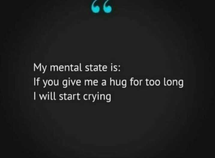 💔 ਦੁਖੀ ਹਿਰਦਾ - My mental state is : If you give me a hug for too long I will start crying - ShareChat