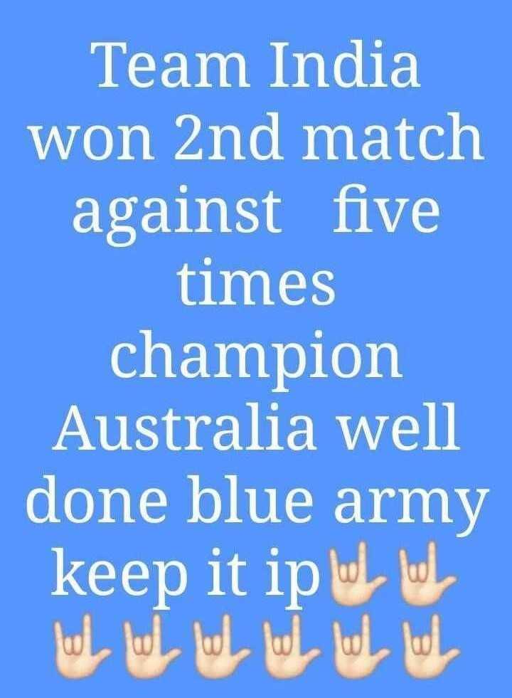 🏏 🇮🇳 ਭਾਰਤ vs ਆਸਟ੍ਰੇਲੀਆ 🇦🇺 - Team India won 2nd match against five times champion Australia well done blue army keep it ip W W but I ll ll ll lul - ShareChat