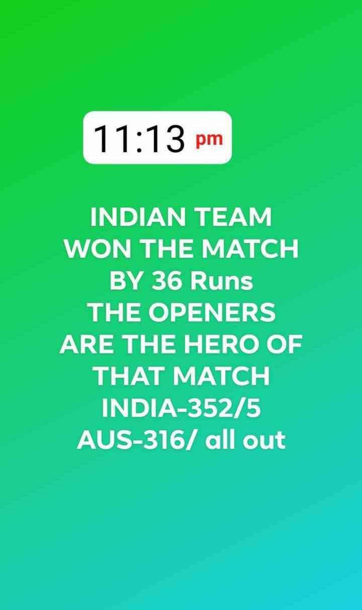 🏏 🇮🇳 ਭਾਰਤ vs ਆਸਟ੍ਰੇਲੀਆ 🇦🇺 - 11 : 13 pm INDIAN TEAM WON THE MATCH BY 36 Runs THE OPENERS ARE THE HERO OF THAT MATCH INDIA - 352 / 5 AUS - 316 / all out - ShareChat