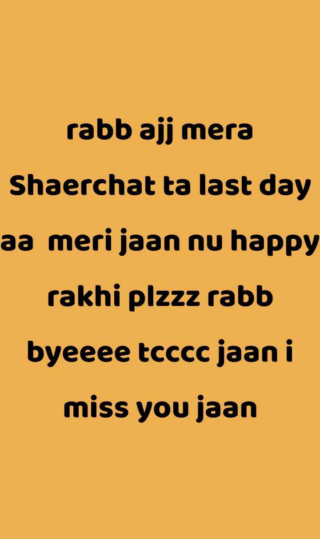 😍  ਲਵ ਸ਼ਵ ਸ਼ਾਇਰੀਆਂ - rabb ajj mera Shaerchat ta last day aa meri jaan nu happy rakhi plzzz rabb byeeee tcccc jaan i miss you jaan - ShareChat
