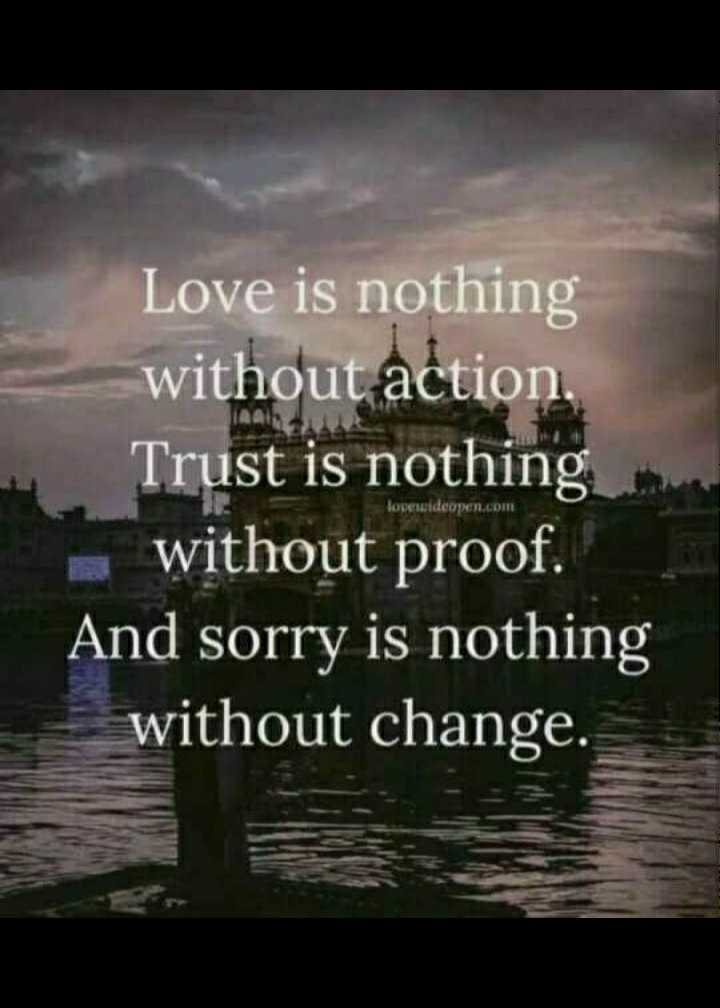 📱 ਵਟਸਐਪ ਸਟੇਟਸ - Love is nothing without action Trust is nothing - without proof . And sorry is nothing without change . lovewideopen . com - ShareChat