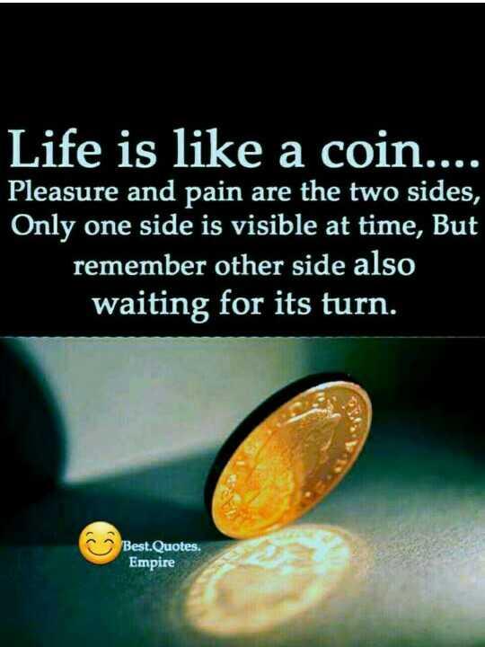 💰ਸਿੱਕਿਆਂ ਦਾ ਕਮਾਲ - Life is like a coin . . . . Pleasure and pain are the two sides , Only one side is visible at time , But remember other side also waiting for its turn . Best . Quotes . Empire - ShareChat