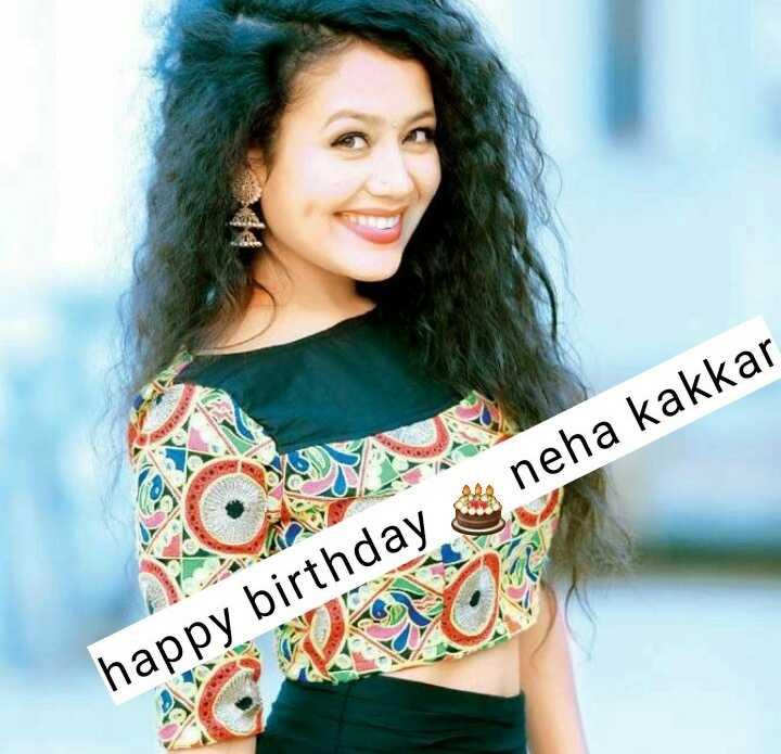 🎂ਹੈਪੀ ਬਰਥਡੇ ਨੇਹਾ ਕੱਕੜ🎈 - neha kakkar happy birthday - ShareChat