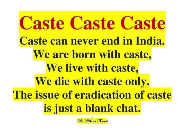🔥 ਹੋਲਿਕਾ ਦਹਿਨ - Caste Caste Caste Caste can never end in India . We are born with caste , We live with caste , We die with caste only . The issue of eradication of caste is just a blank chat . 2 . William Thomas - ShareChat