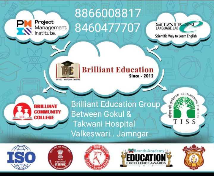 💼 મારો વ્યવસાય 👩🍳 - CE3460477707 EC 8866008817 Management 8460477707 Project Management Institute P STATION LANGUAGE LAB Scientific Way to Learn English Brilliant Education Since - 2012 An 150 : 3001 2000 Certifed IMAGINA कल्पना WIE BRILLIANT COMMUNITY COLLEGE भविष्य का प्रत G FUTURES BCC Brilliant Education Group Between Gokul & Takwani Hospital Valkeswari . . Jamngar TISS ISO ISO EQUCATION Brands Academy EDUCATION EXCELLENCE AWARDS एमएसएमई ME & Nad - ShareChat