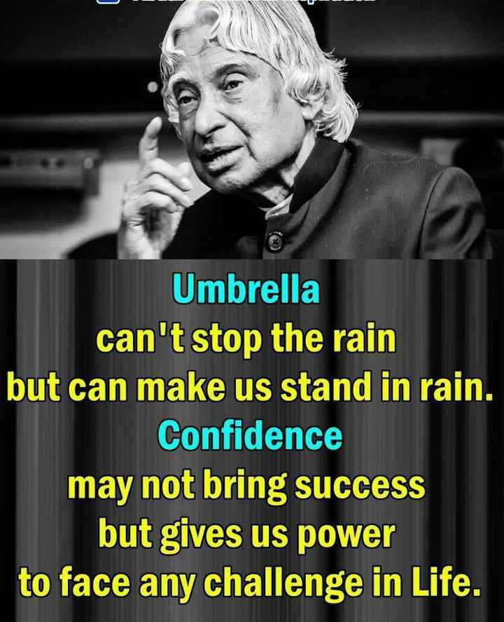 🚀அப்துல் கலாம் - Umbrella can ' t stop the rain but can make us stand in rain . Confidence may not bring success but gives us power to face any challenge in Life . - ShareChat