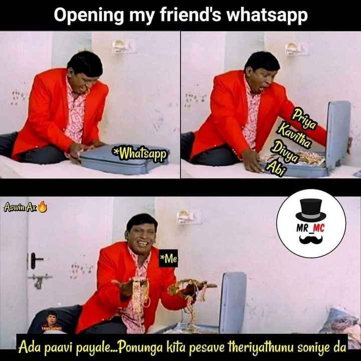 😅 தமிழ் மீம்ஸ் - Opening my friend ' s whatsapp Priya * Whatsapp Kavitha Divya Abi Aswin As Oy MR MC * Me TAMILMES Ada paavi payale . . . Ponunga kita pesave theriyathunu soniye da - ShareChat