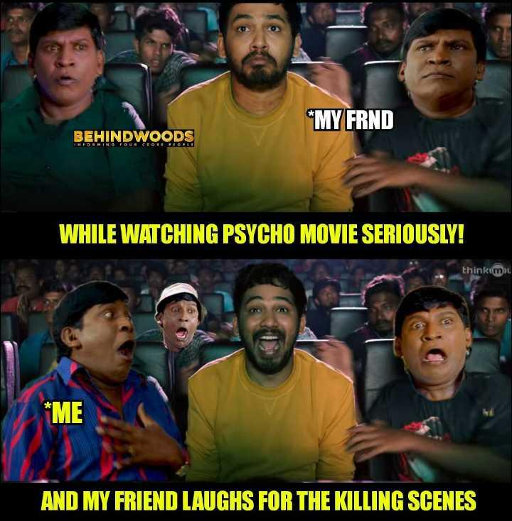 😅 தமிழ் மீம்ஸ் - * MY FRND BEHINDWOODS WHILE WATCHING PSYCHO MOVIE SERIOUSLY ! thinkimu * ME AND MY FRIEND LAUGHS FOR THE KILLING SCENES - ShareChat