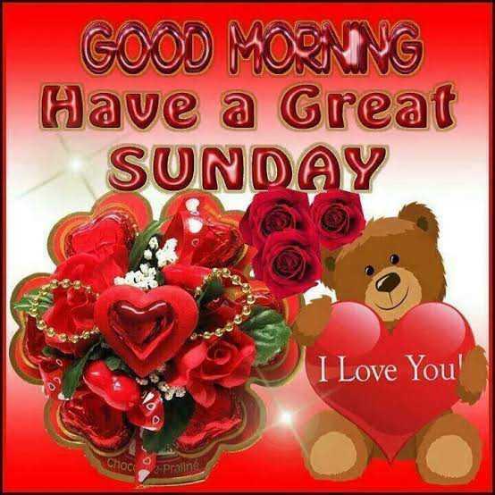 🌷 வாழ்த்து - GOOD MORNING Have a Great SUNDAY I Love You Choco Pralind - ShareChat