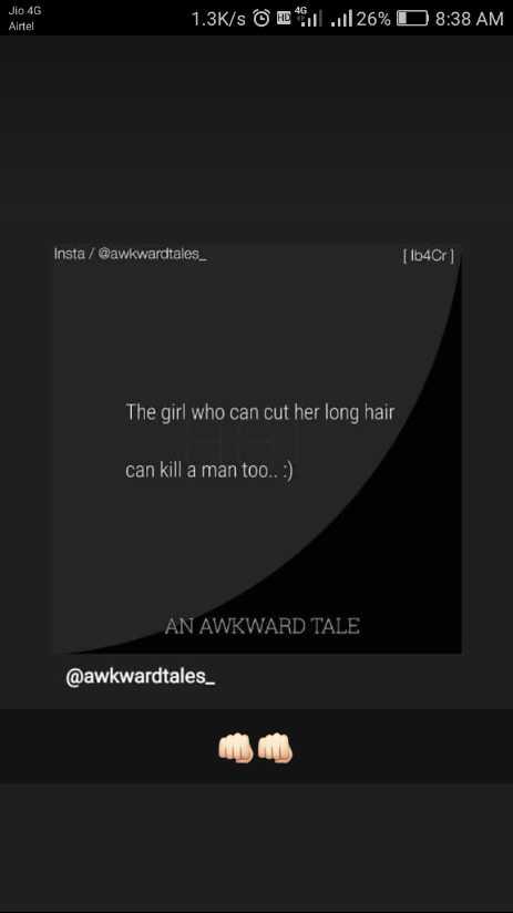 😏ఆటిట్యూడ్ స్టేటస్ - Jio 4G Airtel 1 . 3K / s | | | 26 % 08 : 38 AM Insta / @ awkwardtales _ [ 1b4Cr ] The girl who can cut her long hair can kill a man too . . : ) AN AWKWARD TALE @ awkwardtales _ - ShareChat