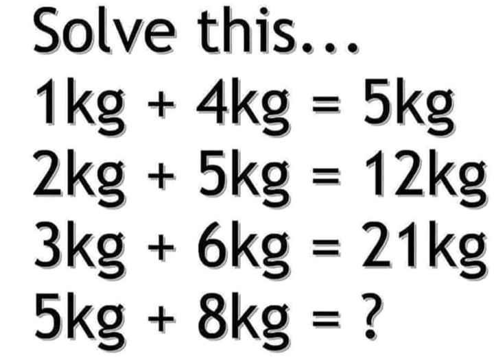 😁😖ఎక్సప్రెషన్ ఛాలెంజ్😡😲 - Solve this . . . 1kg + 4kg = 5kg 2kg + 5kg = 12kg 3kg + 6kg = 21kg 5kg + 8kg = ? - ShareChat