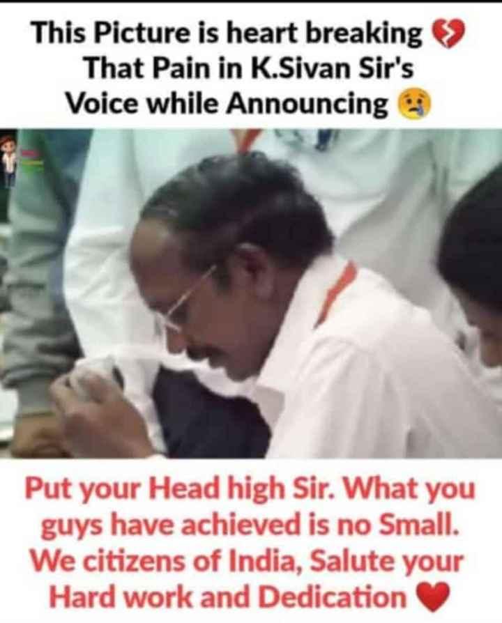 🚀చంద్రయాన్ 2 - This Picture is heart breaking > That Pain in K . Sivan Sir ' s Voice while Announcing Put your Head high Sir . What you guys have achieved is no Small . We citizens of India , Salute your Hard work and Dedication - ShareChat