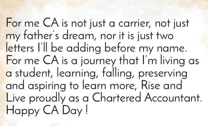 🦅 ఛార్టర్డ్ అకౌంటెంట్ డే ✍️ - For me CA is not just a carrier , not just my father ' s dream , nor it is just two letters I ' ll be adding before my name . For me CA is a journey that I ' m living as a student , learning , falling , preserving and aspiring to learn more , Rise and Live proudly as a Chartered Accountant . Happy CA Day ! - ShareChat