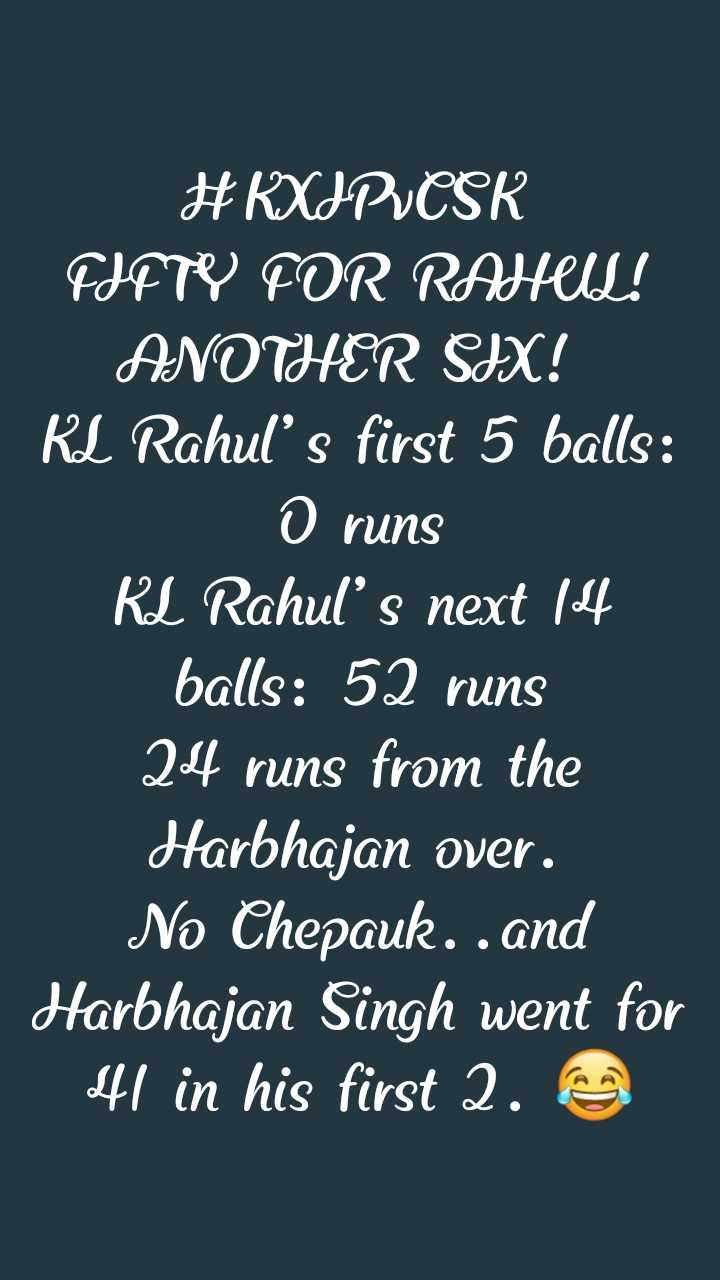 💪🏼పంజాబ్ ఘన విజయం💪🏼 - # KXIPUCSK FJFTP FOR RAHIIL ! ANOTHER SIX ! KL Rahul ' s first 5 balls : O runs KL Rahul ' s next 14 balls : 52 runs 24 runs from the Harbhajan over . No Chepauk . . and Harbhajan Singh went for 41 in his first 2 . - ShareChat