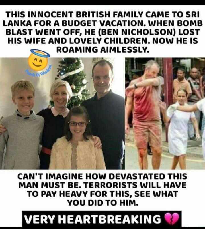 🙏ప్రే ఫర్ శ్రీలంక - THIS INNOCENT BRITISH FAMILY CAME TO SRI LANKA FOR A BUDGET VACATION . WHEN BOMB BLAST WENT OFF , HE ( BEN NICHOLSON ) LOST HIS WIFE AND LOVELY CHILDREN . NOW HE IS ROAMING AIMLESSLY . CAN ' T IMAGINE HOW DEVASTATED THIS MAN MUST BE . TERRORISTS WILL HAVE TO PAY HEAVY FOR THIS , SEE WHAT YOU DID TO HIM . VERY HEARTBREAKING - ShareChat