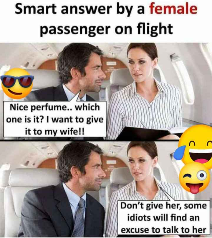 😀😀😀ఫన్నీ - Smart answer by a female passenger on flight Nice perfume . . which one is it ? I want to give it to my wife ! ! Don ' t give her , some idiots will find an excuse to talk to her - ShareChat
