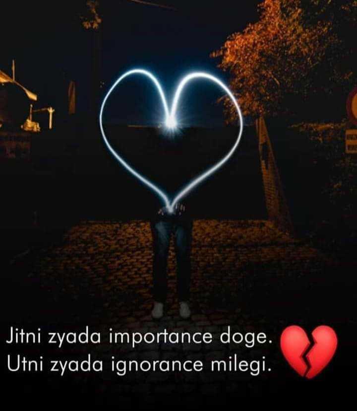 💔లవ్ ఫెయిల్యూర్ - Jitni zyada importance doge . Utni zyada ignorance milegi . - ShareChat