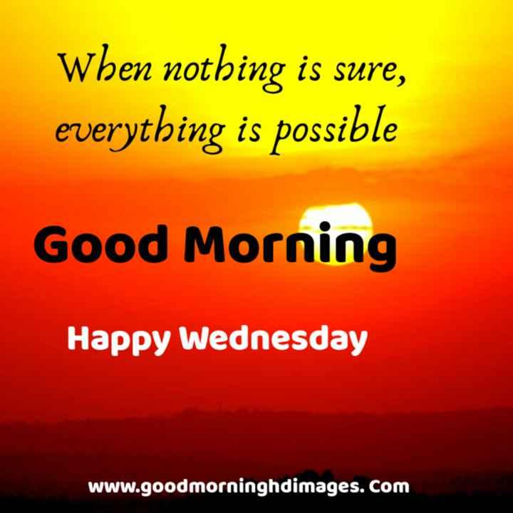 శుభొదయమ్ - When nothing is sure , everything is possible Good Morning Happy Wednesday www . goodmorninghdimages . com - ShareChat