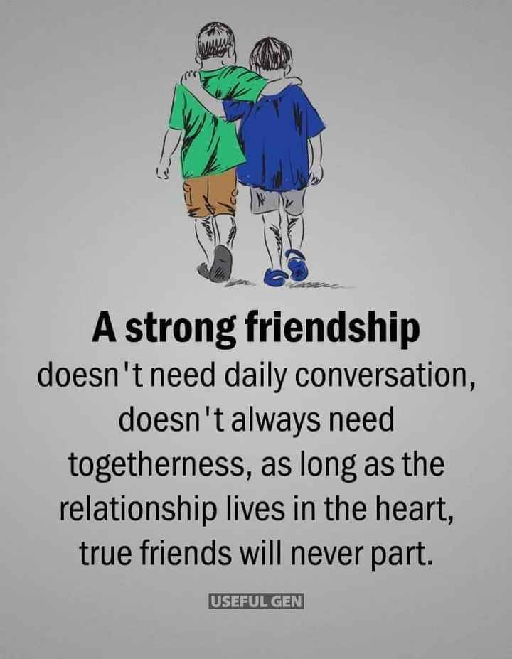 స్నేహం- కోట్స్ - A strong friendship doesn ' t need daily conversation , doesn ' t always need togetherness , as long as the relationship lives in the heart , true friends will never part . USEFUL GEN - ShareChat
