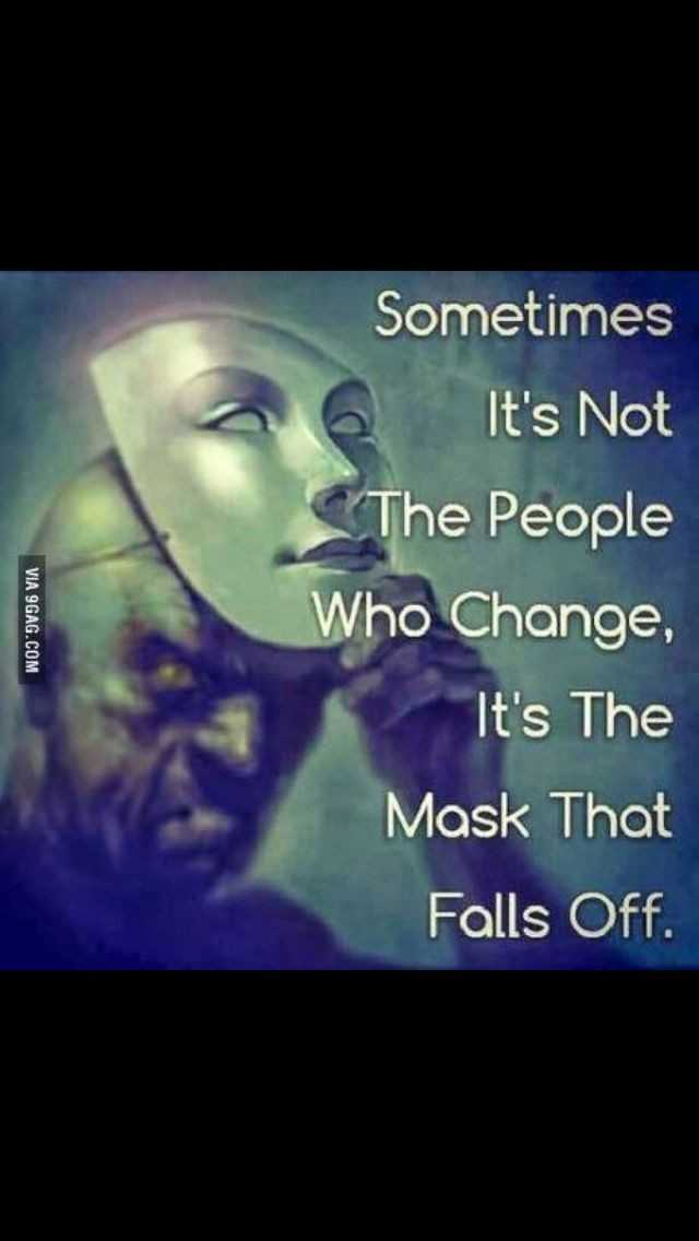 💖ಕವನಗಳು - Sometimes a6 It ' s Not The People Who Change , It ' s The Mask That VIA 9GAG . COM Falls Off . - ShareChat