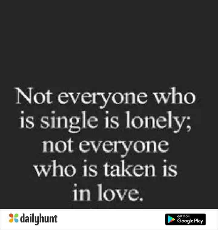 ತಿರುಮಲಾಂಬ ಜನ್ಮದಿನ - Not everyone who is single is lonely ; not everyone who is taken is in love . GET IT ON dailyhunt Google Play - ShareChat