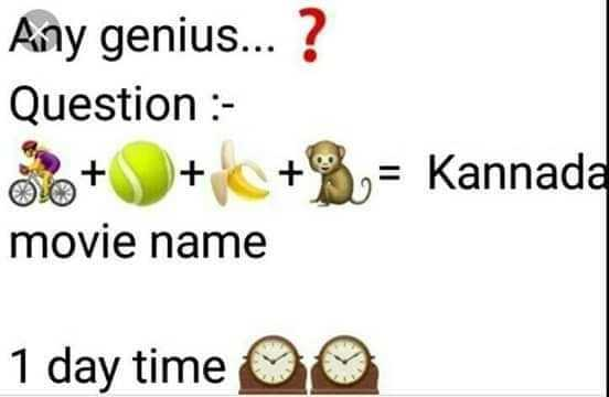 ನಿಮಗೊಂದು ಪ್ರಶ್ನೆ - Any genius . . . ? Question : 36 + + + B = Kannada movie name 1 day time 0 - ShareChat