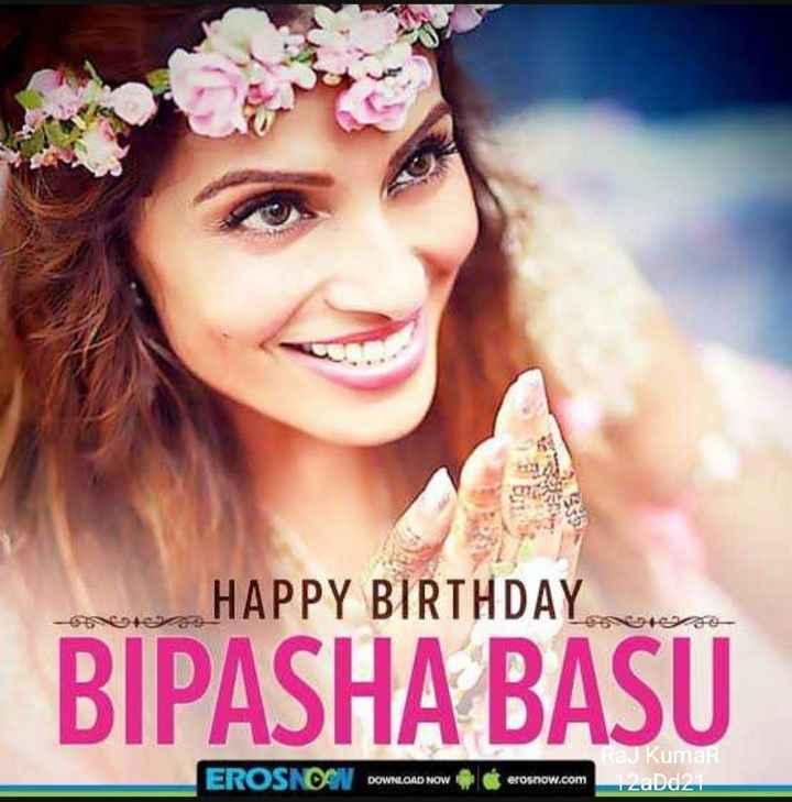 🎁ಬಿಪಾಶಾ ಬಸು ಹುಟ್ಟು ಹಬ್ಬ - HAPPY BIRTHDAY BIPASHA BASU EROSNOV DOWNLOAD NOW erosnow . com Raj Kumar 12aDd21 - ShareChat