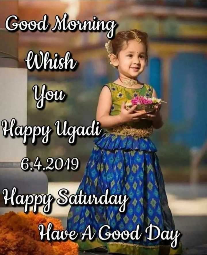 ಯುಗಾದಿ ಶುಭಾಶಯಗಳು - Good Morning whish You Happy Ugadi 6 . 4 . 2019 WXN Happy Saturday Have A Good Day - ShareChat