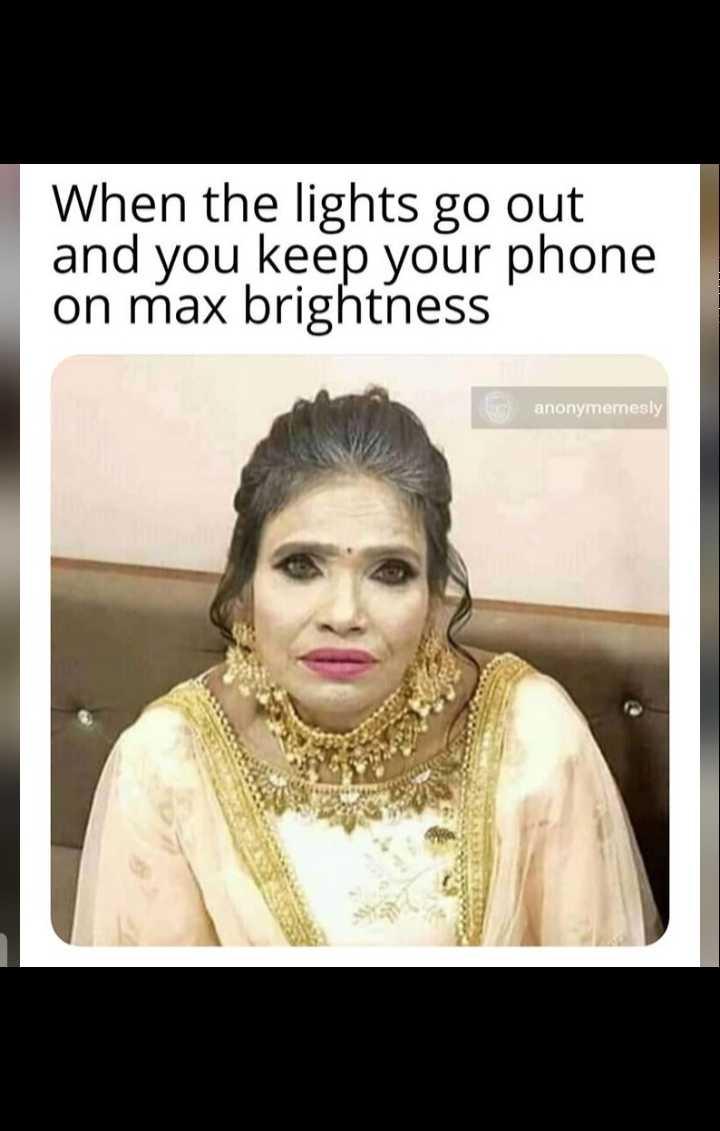 🤭 ರಾನು ಮಂಡಲ್ ಮೇಕ್ಓವರ್ - When the lights go out and you keep your phone on max brightness anonymemesly - ShareChat