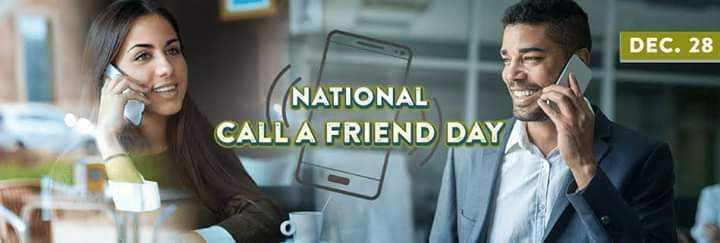 ರಾಷ್ಟ್ರೀಯ ದಿನಗಳು - DEC . 28 NATIONAL CALL A FRIEND DAY - ShareChat