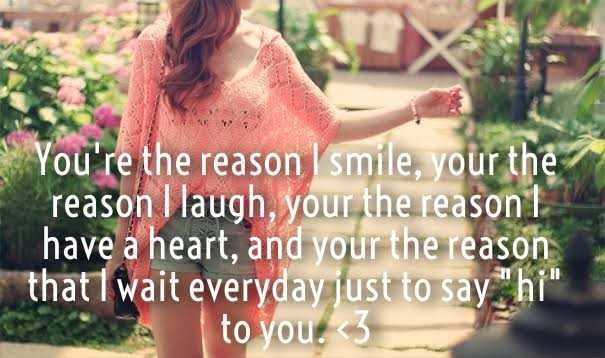 💖ಲವ್ - You ' re the reason I smile , your the reason I laugh , your the reason 1 have a heart , and your the reason that I wait everyday just to say hi to you . < 3 - ShareChat