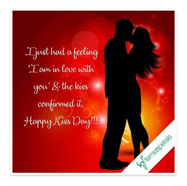 😘ವ್ಯಾಲೆಂಟೈನ್ - ಕಿಸ್ ಡೇ - I just had a feeling ' I am in love with you ' & the kiss confirmed it , Happy Kiss Day ! ! ! & fernsnpetals - ShareChat