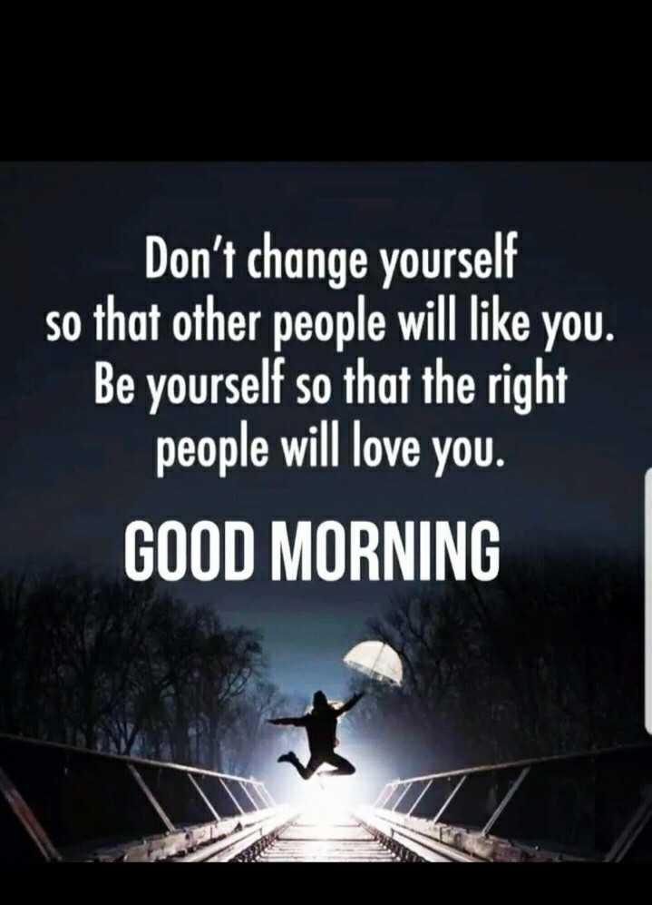 👏ಶುಭಾಶಯಗಳು - Don ' t change yourself so that other people will like you . Be yourself so that the right people will love you . GOOD MORNING - ShareChat