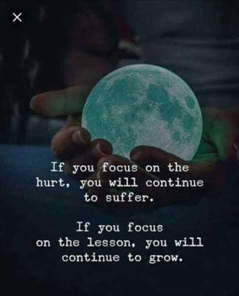 🌅ಶುಭೋದಯ - If you focus on the hurt , you will continue to suffer . If you focus on the lesson , you will continue to grow . - ShareChat