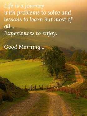 🌅ಶುಭೋದಯ - Life is a journey with problems to solve and lessons to learn but most of all . . Experiences to enjoy . Good Morning . . . NL - ShareChat