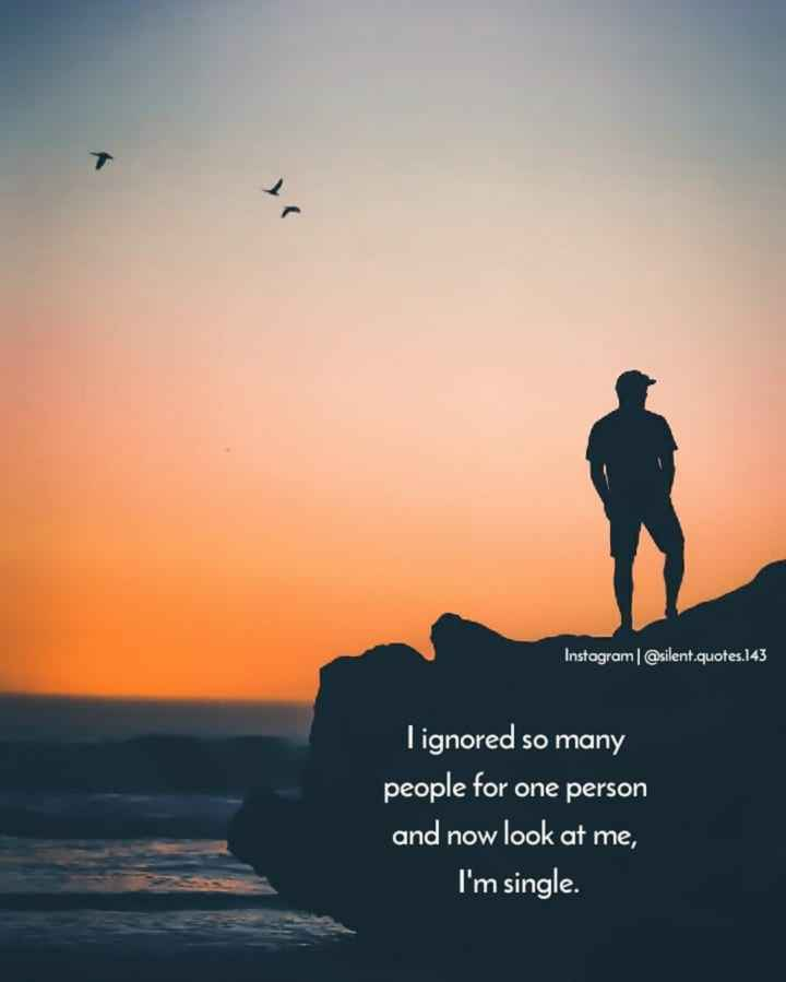 💭 എന്‍റെ ചിന്തകള്‍ - Instagram @ silent . quotes . 143 I ignored so many people for one person and now look at me , I ' m single . - ShareChat