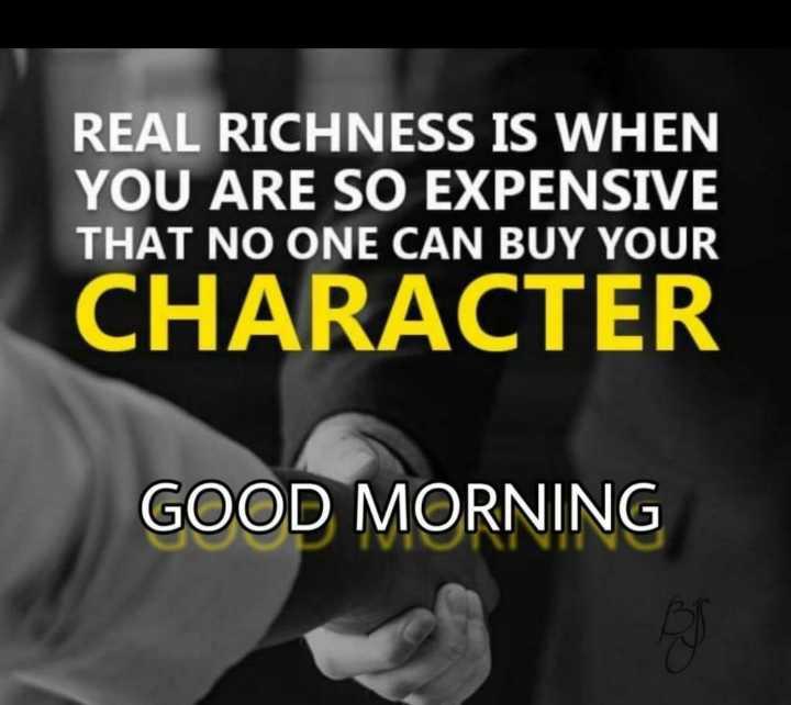 🌞 ഗുഡ് മോണിംഗ് - REAL RICHNESS IS WHEN YOU ARE SO EXPENSIVE THAT NO ONE CAN BUY YOUR CHARACTER GOOD MORNING - ShareChat