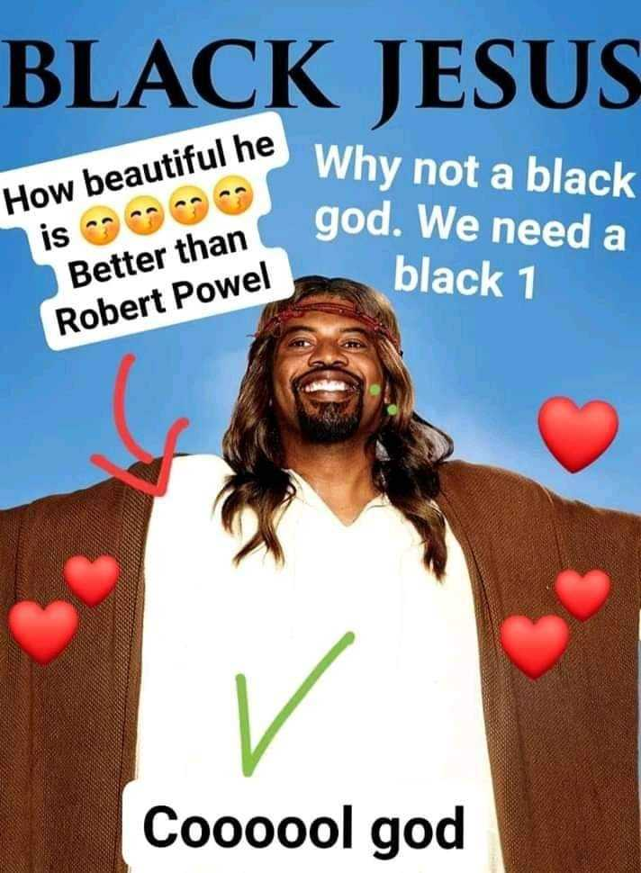 🙏 പരിശുദ്ധ കന്യാമറിയം - BLACK JESUS How beautiful he is Better than Robert Powel Why not a black god . We need a black 1 Coooool god - ShareChat