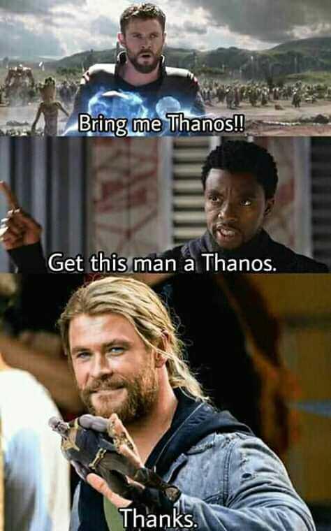 🍿 മൂവി ട്രോള് - Bring me Thanos ! ! Get this man a Thanos . Thanks . - ShareChat