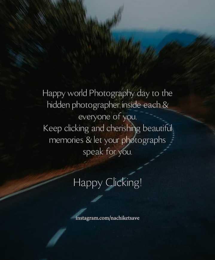 📷 ലോക ഫോട്ടോഗ്രാഫി ദിനം - Happy world Photography day to the hidden photographer inside each & everyone of you . Keep clicking and cherishing beautiful . memories & let your photographs speak for you . Happy Clicking ! instagram . com / nachiketsave - ShareChat