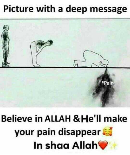 🗽 ഷെയര്ചാറ്റ് വിശേഷങ്ങള് - Picture with a deep message * Pain Believe in ALLAH & He ' ll make your pain disappear In shaa Allah - ShareChat